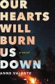 Go to record Our hearts will burn us down : a novel