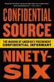 Go to record Confidential source ninety-six : the making of America's p...
