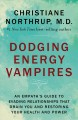 Go to record Dodging energy vampires : an empath's guide to evading rel...