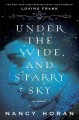 Go to record Under the wide and starry sky : a novel