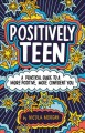 Go to record Positively teen : a practical guide to a more positive, mo...