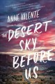 Go to record The desert sky before us : a novel