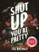 Go to record Shut up, you're pretty : stories