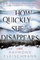 Go to record How quickly she disappears : a novel