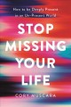 Go to record Stop missing your life : how to be deeply present in an un...