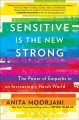 Go to record Sensitive is the new strong : the power of empaths in an i...