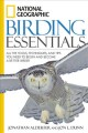 Go to record National Geographic birding essentials : all the tools, te...