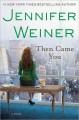 Go to record Then came you : a novel