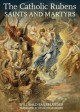 Go to record The Catholic Rubens : saints and martyrs