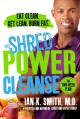 Go to record The shred power cleanse : Eat clean. Get lean. Burn fat.